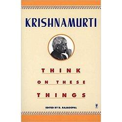 NEW    KRISHNAMURTI / THINK ON THESE THINGS