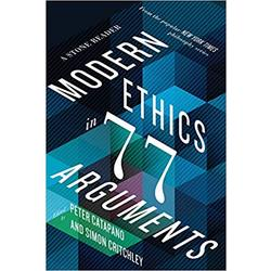 NEW || CRITCHLEY / MODERN ETHICS IN 77 ARGUMENTS (1st)