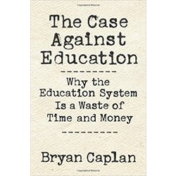 NEW || CAPLAN / THE CASE AGAINST EDUCATION