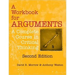 USED || MORROW / WORKBOOK FOR ARGUMENTS: A COMPLETE COURSE IN CRITICAL THINKING