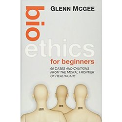 NEW    MCGEE / BIOETHICS FOR BEGINNERS