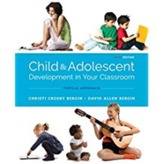 USED || BERGIN / CHILD & ADOLESCENT DEVELOPMENT IN YOUR CLASSROOM TOPIC APPROACH