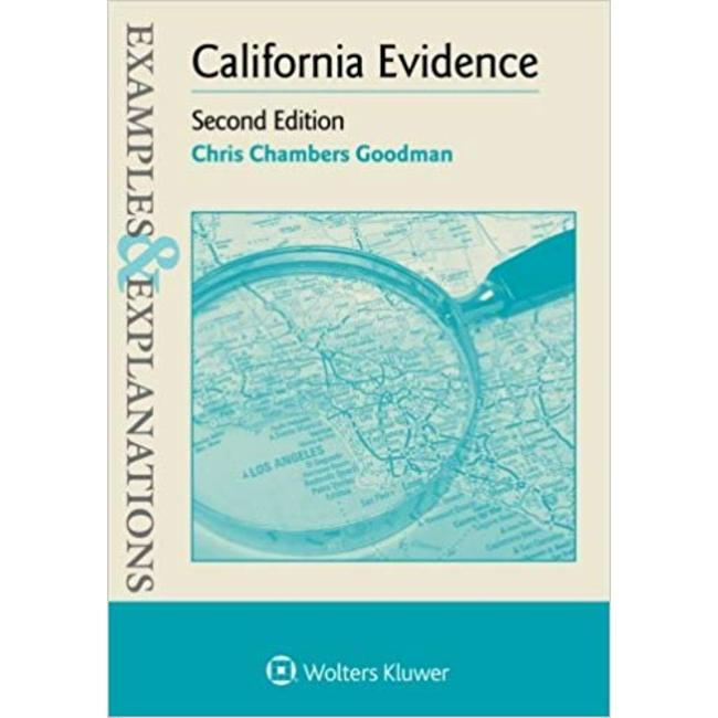 USED || GOODMAN / CALIFORNIA EVIDENCE: EXAMPLES & EXPLANATIONS