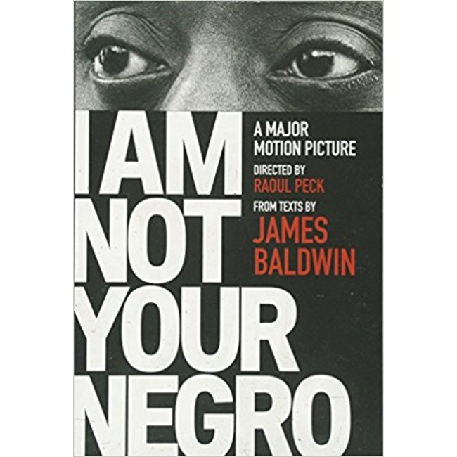 NEW    BALDWIN / I AM NOT YOUR NEGRO: A COMPANION EDITION TO THE DOCUMENTARY FILM DIREC