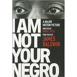 NEW || BALDWIN / I AM NOT YOUR NEGRO: A COMPANION EDITION TO THE DOCUMENTARY FILM DIREC