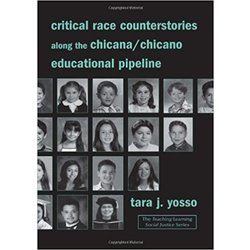 NEW || YOSSO / CRITICAL RACE COUNTERSTORIES ALONG THE CHICANA/CHICANO EDUC PIPELINE