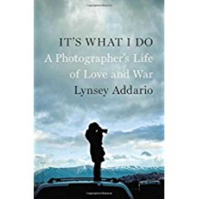 NEW || ADDARIO / IT'S WHAT I DO: PHOTOGRAPHER'S LIFE OF LOVE & WAR