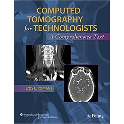USED || ROMANS / COMPUTED TOMOGRAPHY FOR TECHNOLOGISTS: COMPREHENSIVE TEXT