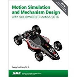 Used| CHANG / MOTION SIMULATION & MECH DESIGN WSOLIDWRKS 2016| Instructor: ZAKI