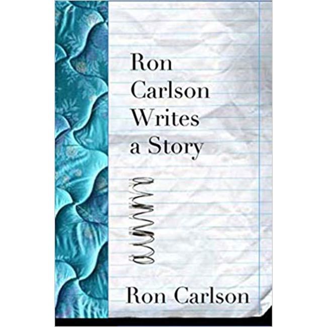 NEW    CARLSON / RON CARLSON WRITES A STORY