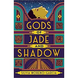 NEW || MORENO-GARCIA / GODS OF JADE AND SHADOW