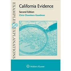 NEW || GOODMAN / CALIFORNIA EVIDENCE: EXAMPLES & EXPLANATIONS